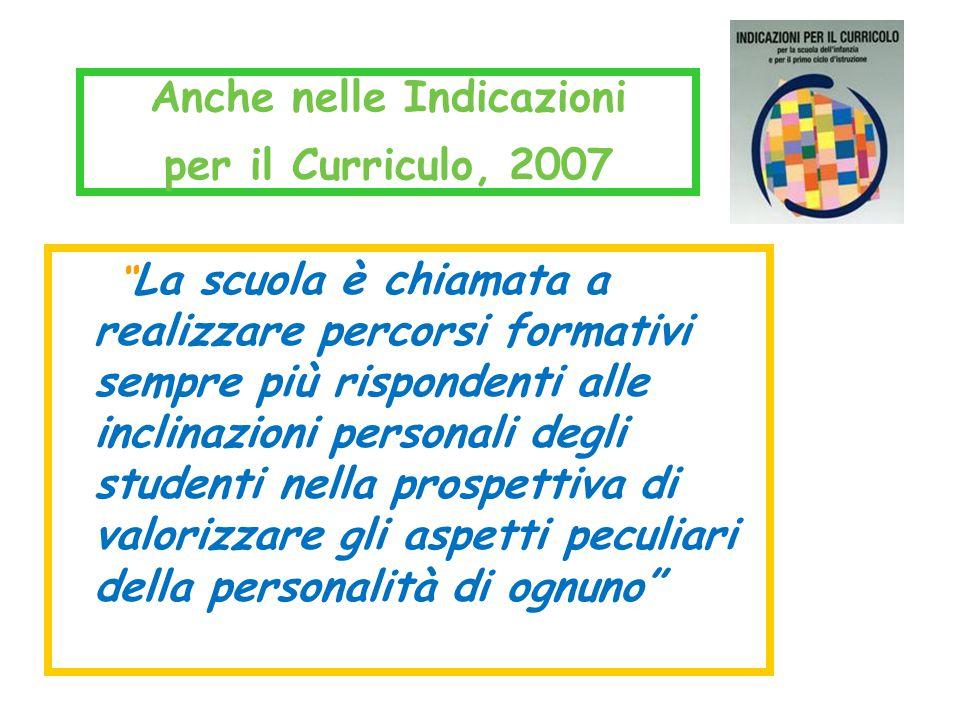 """Anche nelle Indicazioni per il Curriculo, 2007 """" La scuola è chiamata a realizzare percorsi formativi sempre più rispondenti alle inclinazioni persona"""