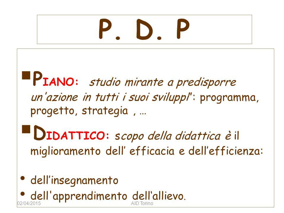 """P. D. P  P IANO: studio mirante a predisporre un'azione in tutti i suoi sviluppi"""": programma, progetto, strategia, …  D IDATTICO: scopo della didatt"""