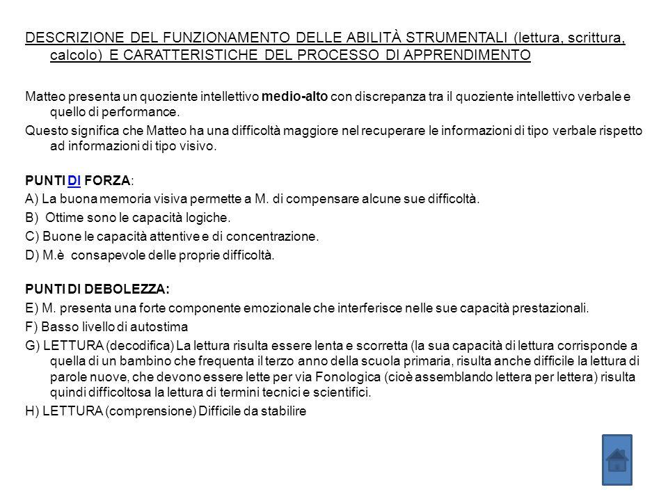 DESCRIZIONE DEL FUNZIONAMENTO DELLE ABILITÀ STRUMENTALI (lettura, scrittura, calcolo) E CARATTERISTICHE DEL PROCESSO DI APPRENDIMENTO Matteo presenta