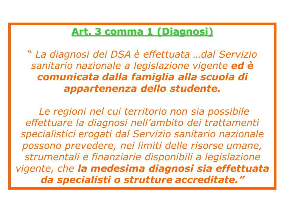 """Art. 3 comma 1 (Diagnosi) """" """" La diagnosi dei DSA è effettuata …dal Servizio sanitario nazionale a legislazione vigente ed è comunicata dalla famiglia"""