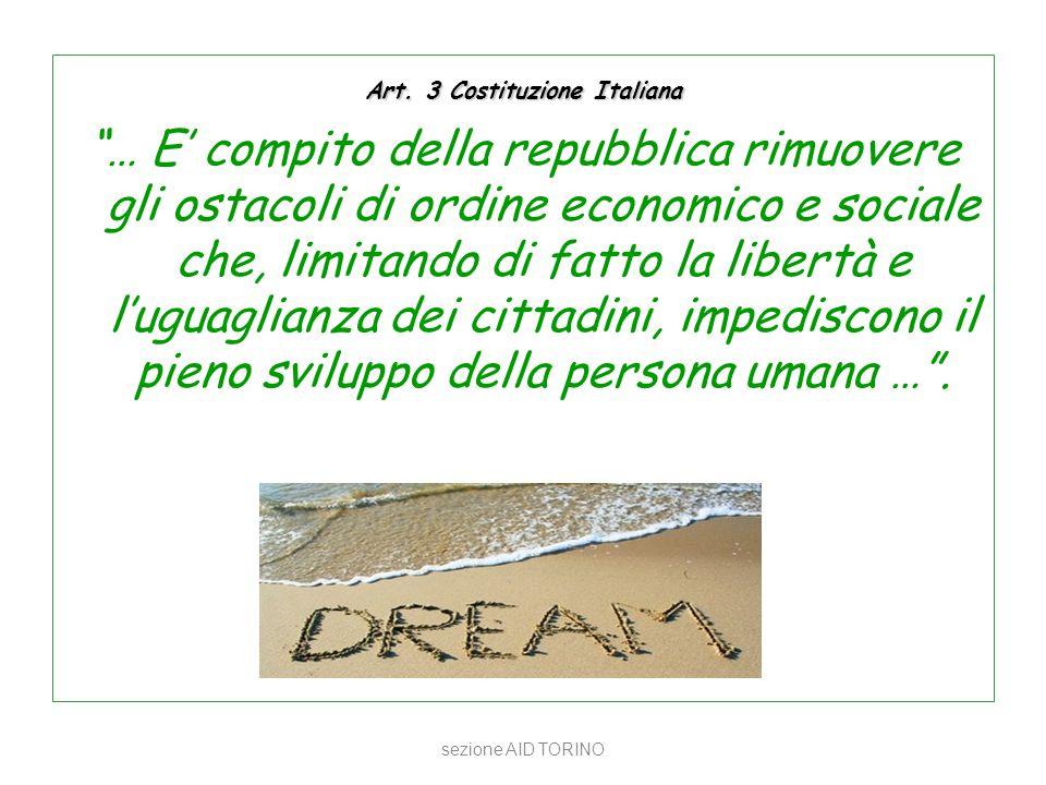 """Art. 3 Costituzione Italiana """"… E' compito della repubblica rimuovere gli ostacoli di ordine economico e sociale che, limitando di fatto la libertà e"""