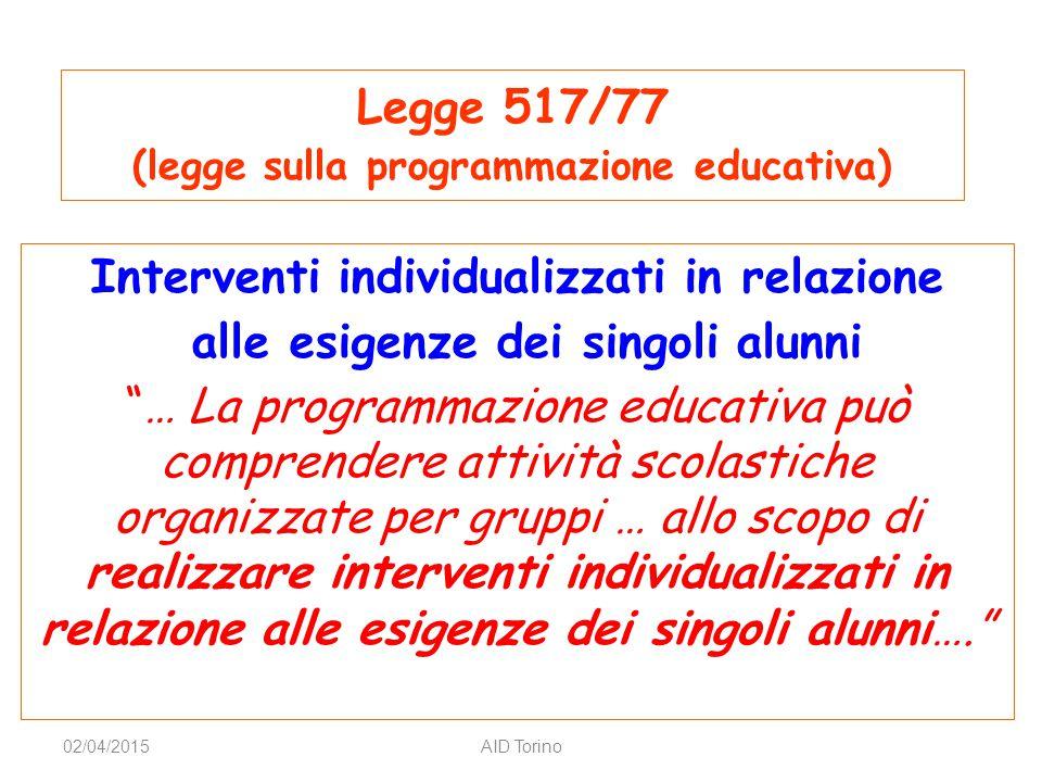 """Legge 517/77 (legge sulla programmazione educativa) Interventi individualizzati in relazione alle esigenze dei singoli alunni """"… La programmazione edu"""