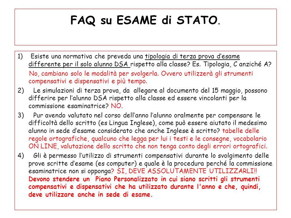 FAQ su ESAME di STATO. 1) Esiste una normativa che preveda una tipologia di terza prova d'esame differente per il solo alunno DSA rispetto alla classe