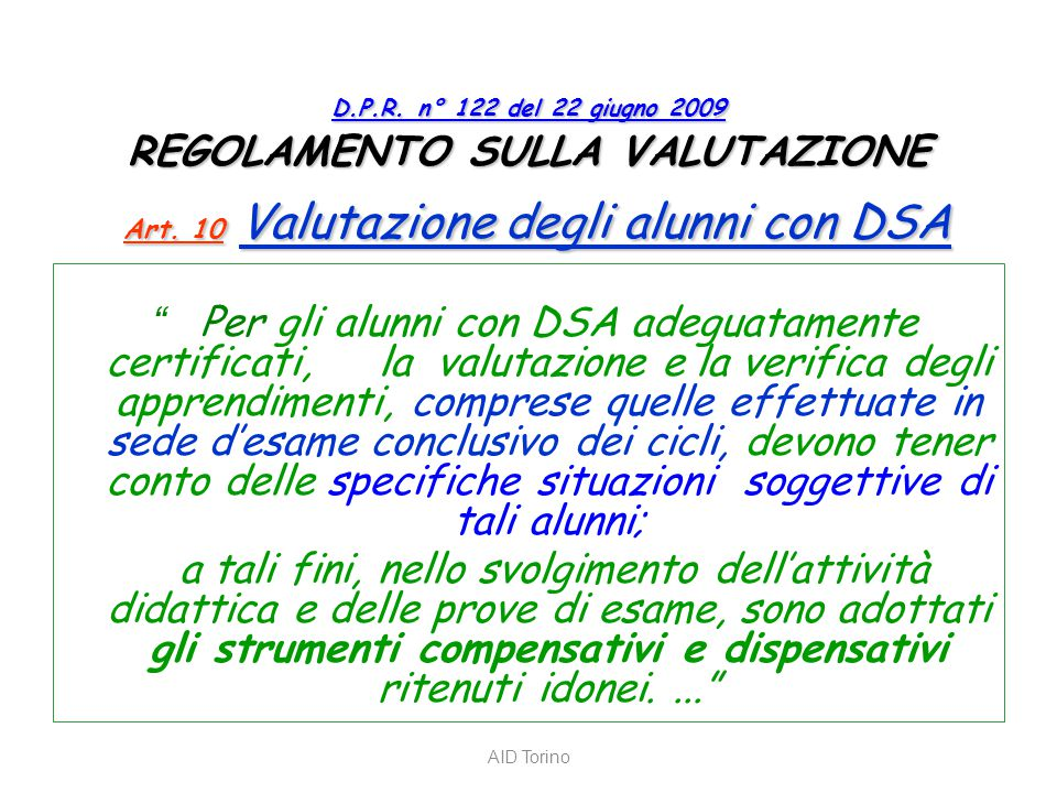 D.P.R. n° 122 del 22 giugno 2009 D.P.R. n° 122 del 22 giugno 2009 REGOLAMENTO SULLA VALUTAZIONE Art. 10 Valutazione degli alunni con DSA D.P.R. n° 122