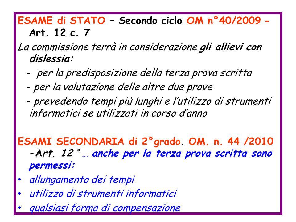 ESAME di STATO – Secondo ciclo OM n°40/2009 - Art. 12 c. 7 La commissione terrà in considerazione gli allievi con dislessia: - per la predisposizione