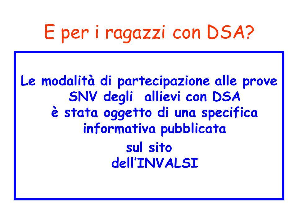 E per i ragazzi con DSA? Le modalità di partecipazione alle prove SNV degli allievi con DSA è stata oggetto di una specifica informativa pubblicata su