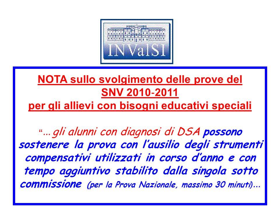 """NOTA sullo svolgimento delle prove del SNV 2010 ‐ 2011 per gli allievi con bisogni educativi speciali """"… gli alunni con diagnosi di DSA possono sosten"""