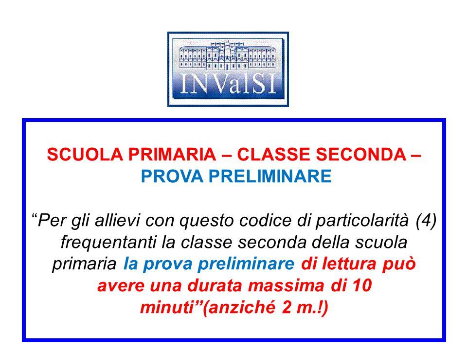 """SCUOLA PRIMARIA – CLASSE SECONDA – PROVA PRELIMINARE """"Per gli allievi con questo codice di particolarità (4) frequentanti la classe seconda della scuo"""