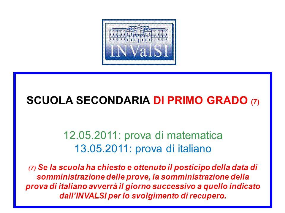 SCUOLA SECONDARIA DI PRIMO GRADO (7) 12.05.2011: prova di matematica 13.05.2011: prova di italiano (7) Se la scuola ha chiesto e ottenuto il posticipo