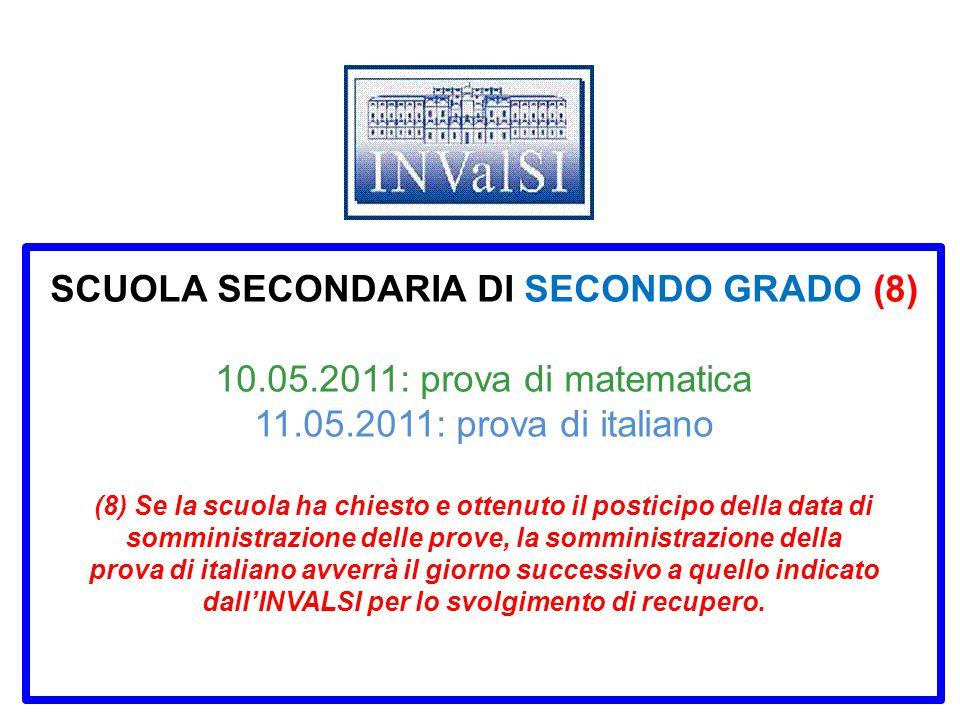 SCUOLA SECONDARIA DI SECONDO GRADO (8) 10.05.2011: prova di matematica 11.05.2011: prova di italiano (8) Se la scuola ha chiesto e ottenuto il postici
