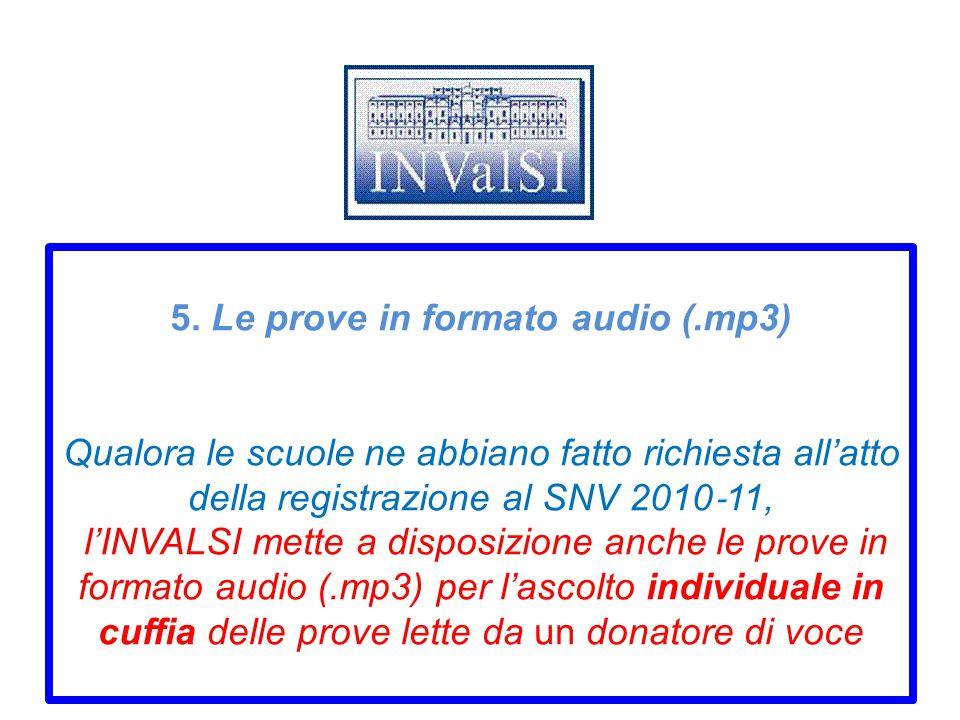 5. Le prove in formato audio (.mp3) Qualora le scuole ne abbiano fatto richiesta all'atto della registrazione al SNV 2010 ‐ 11, l'INVALSI mette a disp