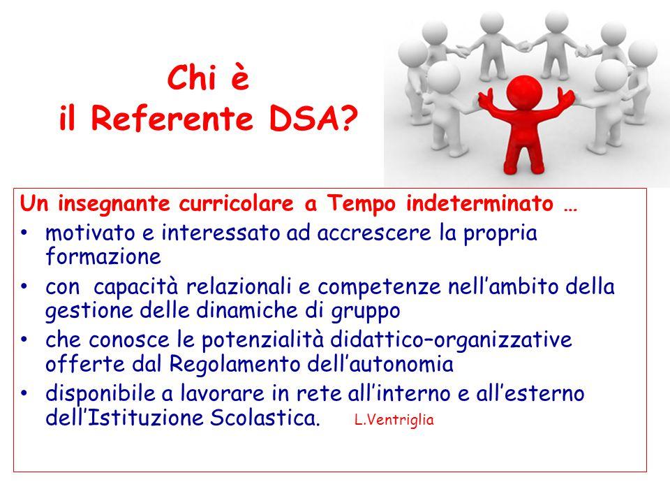 Chi è il Referente DSA? Un insegnante curricolare a Tempo indeterminato … motivato e interessato ad accrescere la propria formazione con capacità rela