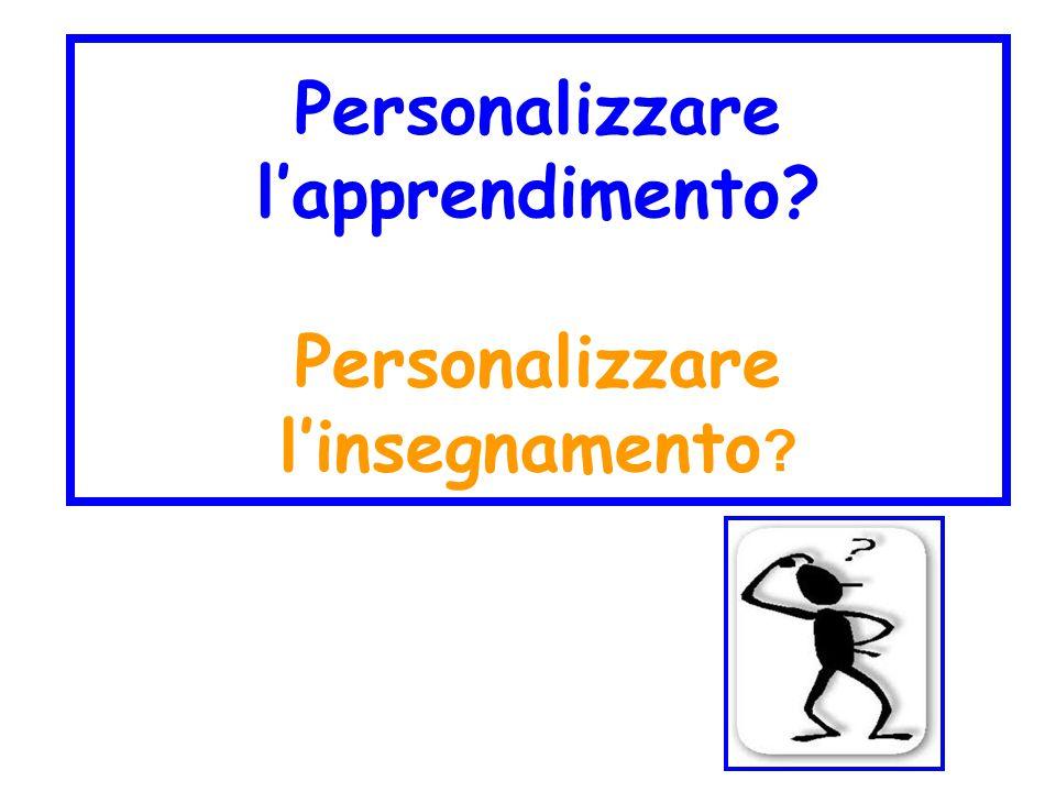 Personalizzare l'apprendimento? Personalizzare l'insegnamento ?
