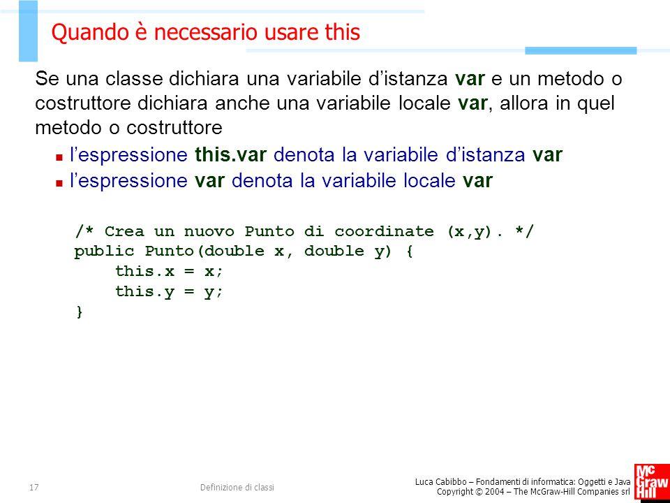 Luca Cabibbo – Fondamenti di informatica: Oggetti e Java Copyright © 2004 – The McGraw-Hill Companies srl Definizione di classi17 Quando è necessario
