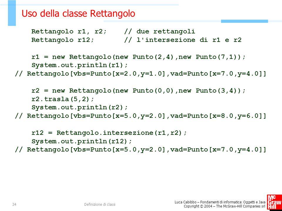 Luca Cabibbo – Fondamenti di informatica: Oggetti e Java Copyright © 2004 – The McGraw-Hill Companies srl Definizione di classi34 Uso della classe Ret