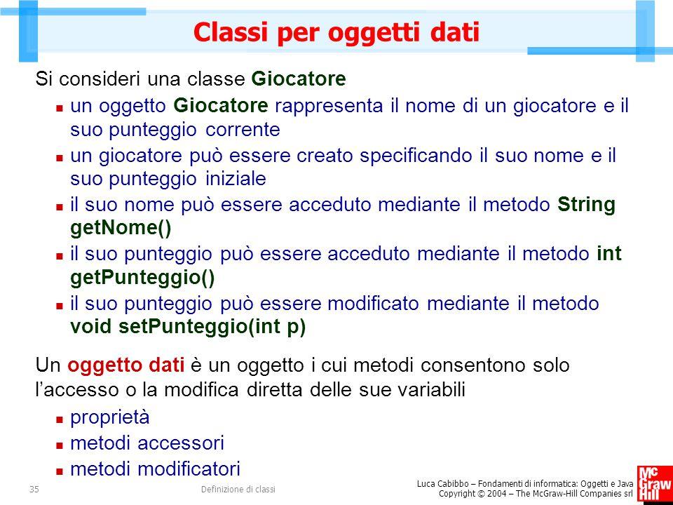 Luca Cabibbo – Fondamenti di informatica: Oggetti e Java Copyright © 2004 – The McGraw-Hill Companies srl Definizione di classi35 Classi per oggetti d