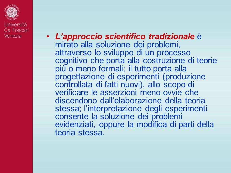 L'approccio scientifico tradizionale è mirato alla soluzione dei problemi, attraverso lo sviluppo di un processo cognitivo che porta alla costruzione