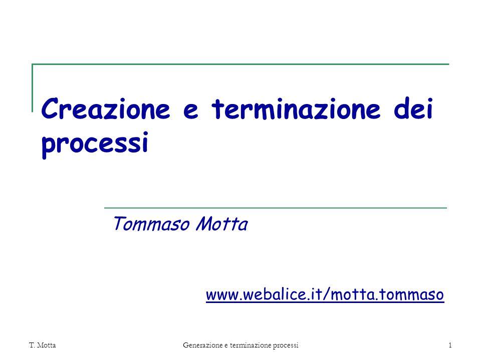 T. MottaGenerazione e terminazione processi1 Creazione e terminazione dei processi Tommaso Motta www.webalice.it/motta.tommaso