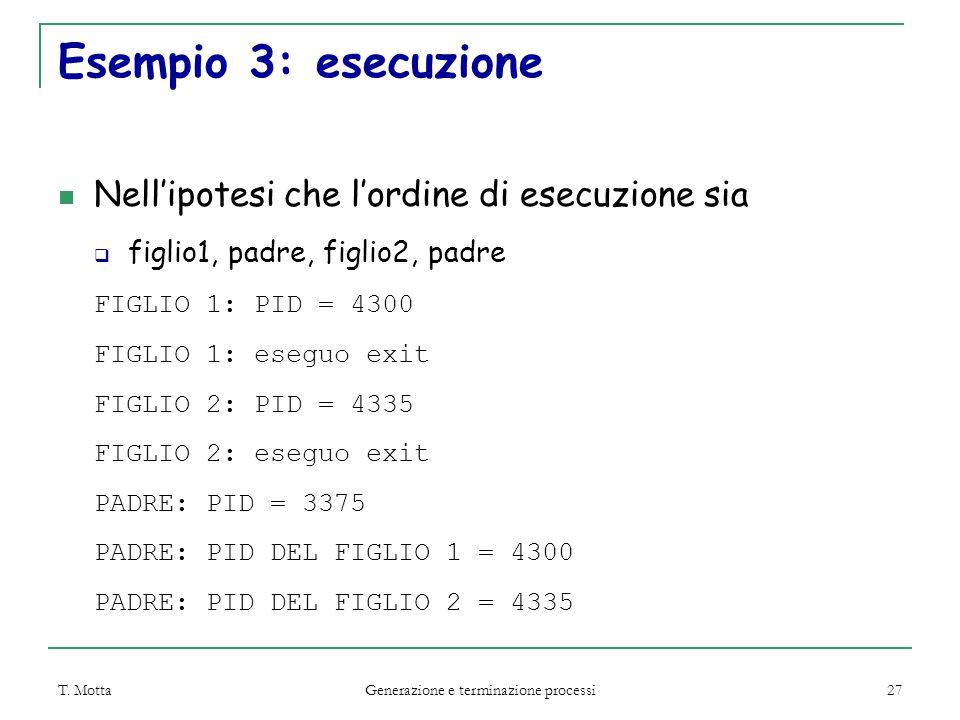 T. Motta Generazione e terminazione processi 27 Esempio 3: esecuzione Nell'ipotesi che l'ordine di esecuzione sia  figlio1, padre, figlio2, padre FIG