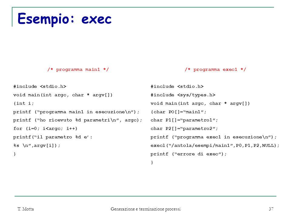 """T. Motta Generazione e terminazione processi 37 Esempio: exec /* programma main1 */ #include void main(int argc, char * argv[]) {int i; printf (""""progr"""