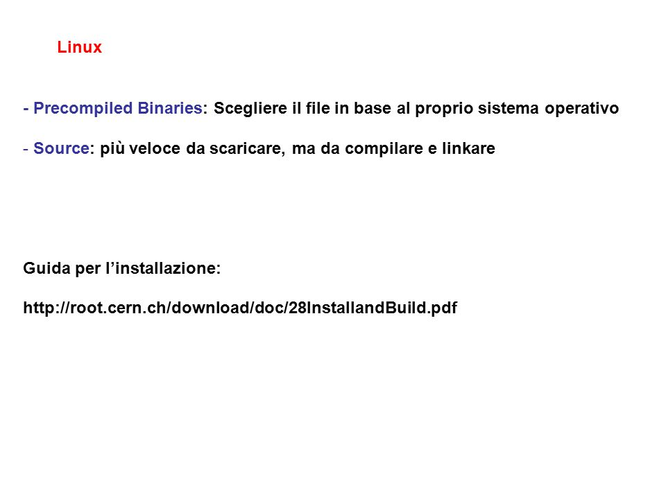 Linux - Precompiled Binaries: Scegliere il file in base al proprio sistema operativo - Source: più veloce da scaricare, ma da compilare e linkare Guid