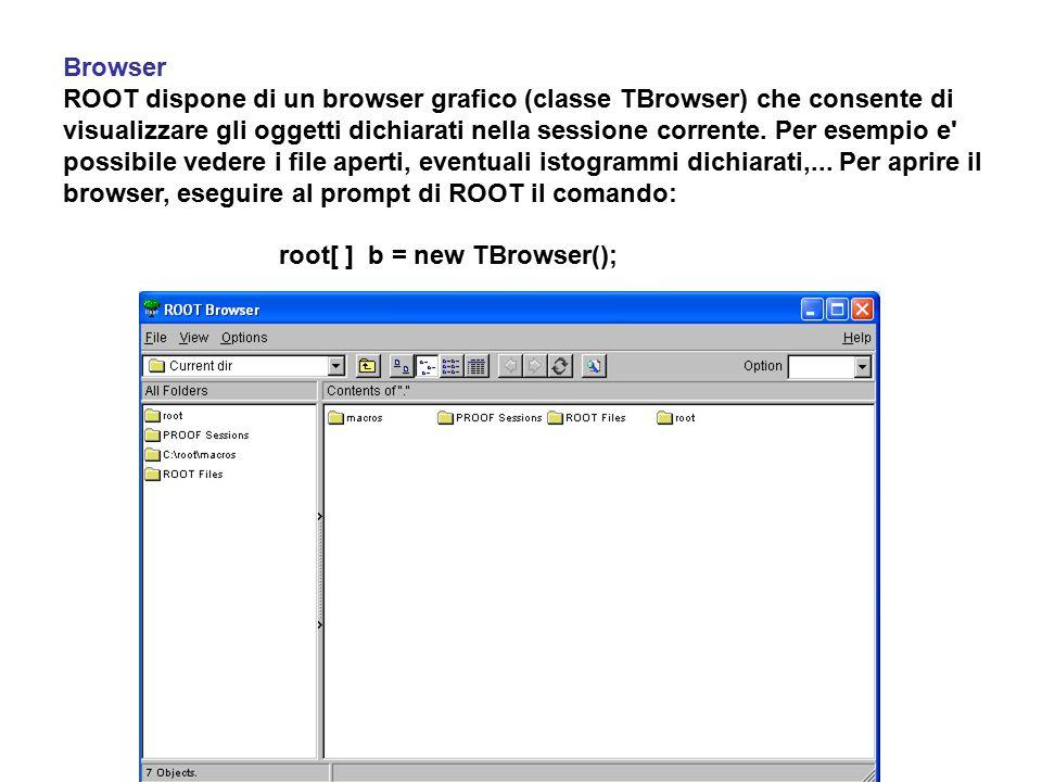 Browser ROOT dispone di un browser grafico (classe TBrowser) che consente di visualizzare gli oggetti dichiarati nella sessione corrente. Per esempio