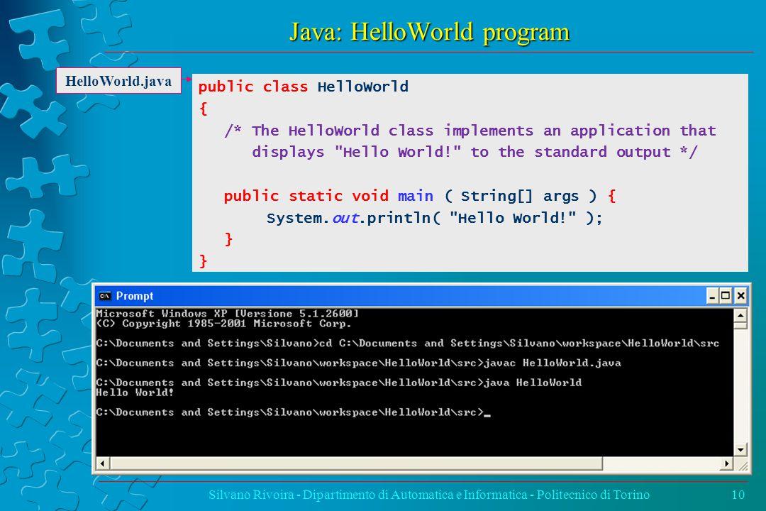 Java: HelloWorld program Silvano Rivoira - Dipartimento di Automatica e Informatica - Politecnico di Torino10 HelloWorld.java public class HelloWorld