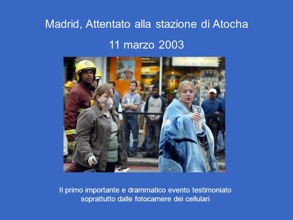 Madrid, Attentato alla stazione di Atocha 11 marzo 2003 Il primo importante e drammatico evento testimoniato soprattutto dalle fotocamere dei cellulari