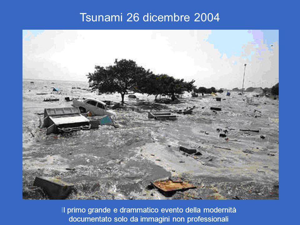 Tsunami 26 dicembre 2004 Il primo grande e drammatico evento della modernità documentato solo da immagini non professionali