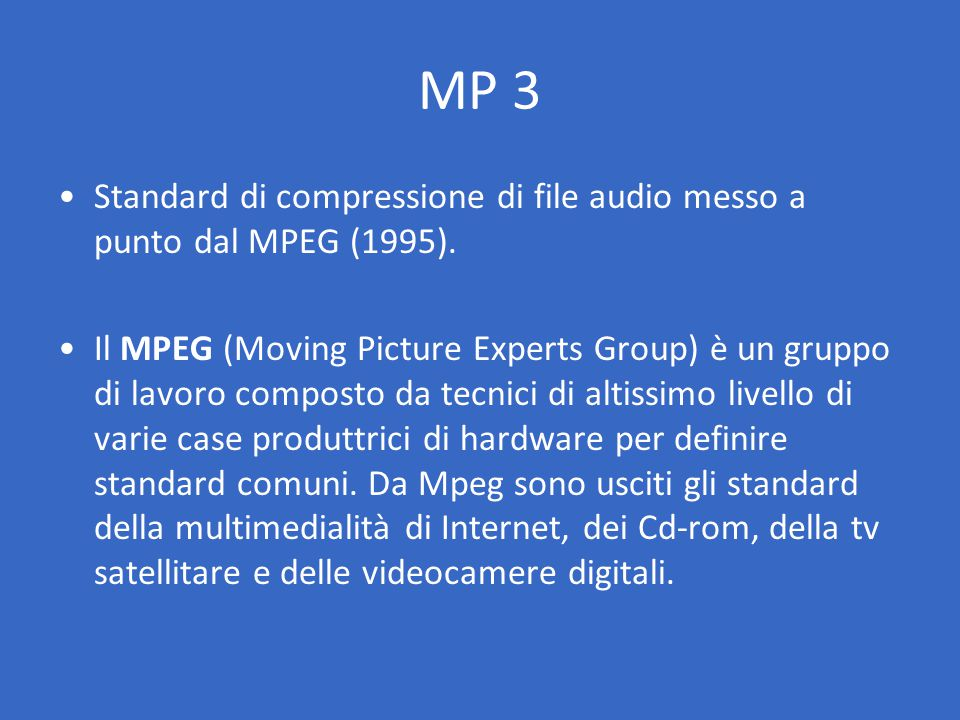MP 3 Standard di compressione di file audio messo a punto dal MPEG (1995).