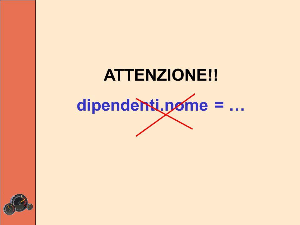 ATTENZIONE!! dipendenti.nome = …