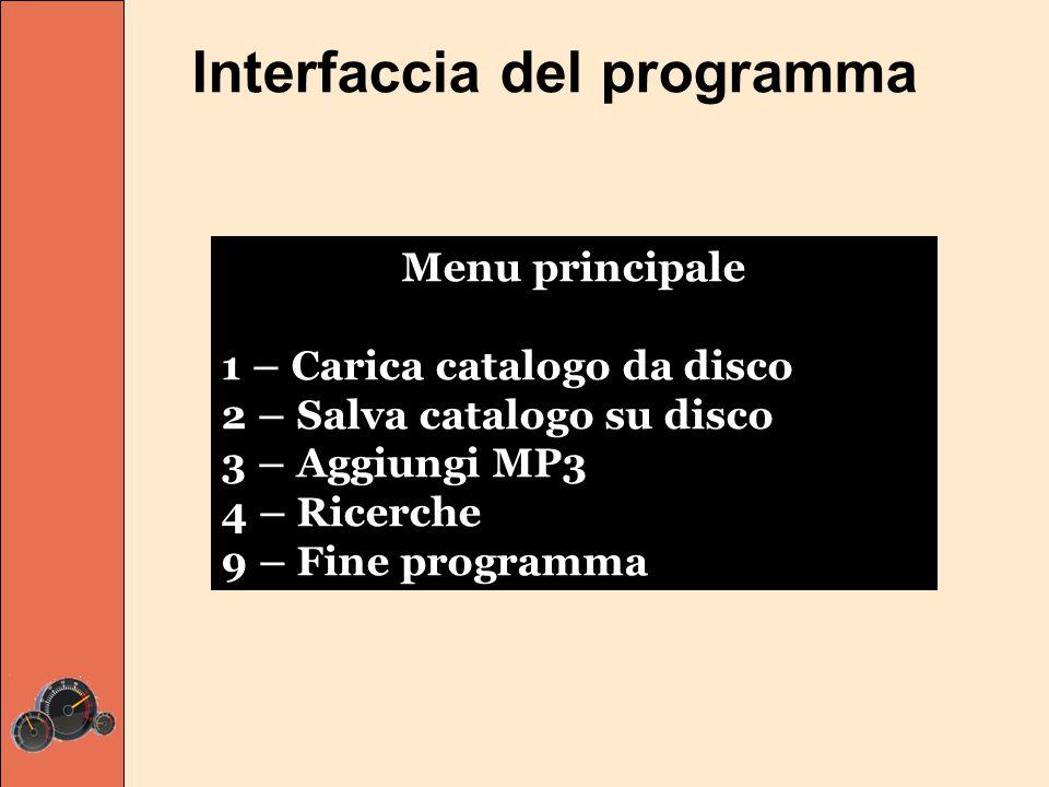 Interfaccia del programma Menu principale 1 – Carica catalogo da disco 2 – Salva catalogo su disco 3 – Aggiungi MP3 4 – Ricerche 9 – Fine programma