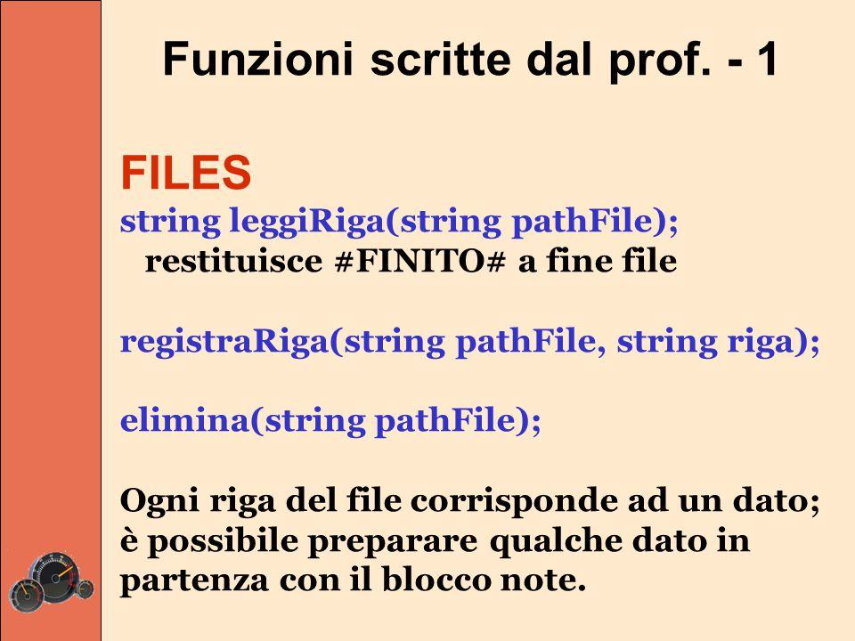 Funzioni scritte dal prof. - 1 FILES string leggiRiga(string pathFile); restituisce #FINITO# a fine file registraRiga(string pathFile, string riga); e