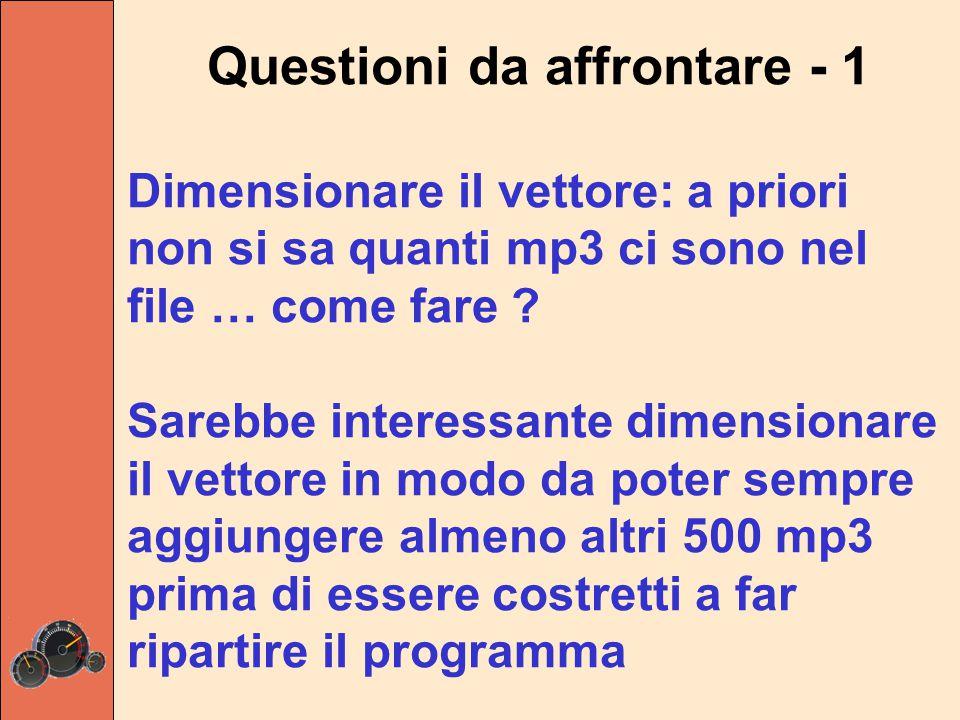 Questioni da affrontare - 1 Dimensionare il vettore: a priori non si sa quanti mp3 ci sono nel file … come fare ? Sarebbe interessante dimensionare il
