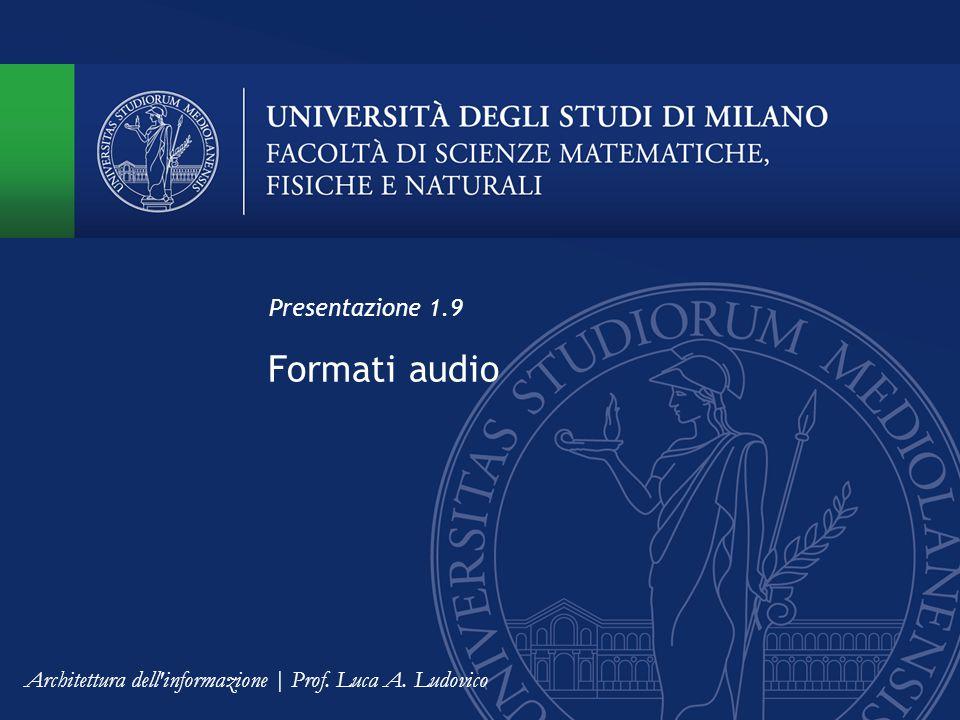 Formati audio Presentazione 1.9 Architettura dell informazione | Prof. Luca A. Ludovico
