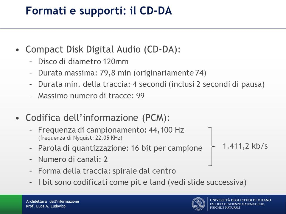 Architettura dell'informazione Prof. Luca A. Ludovico Formati e supporti: il CD-DA Compact Disk Digital Audio (CD-DA): –Disco di diametro 120mm –Durat
