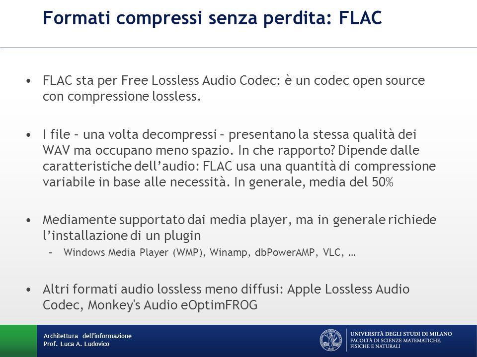 Architettura dell'informazione Prof. Luca A. Ludovico Formati compressi senza perdita: FLAC FLAC sta per Free Lossless Audio Codec: è un codec open so