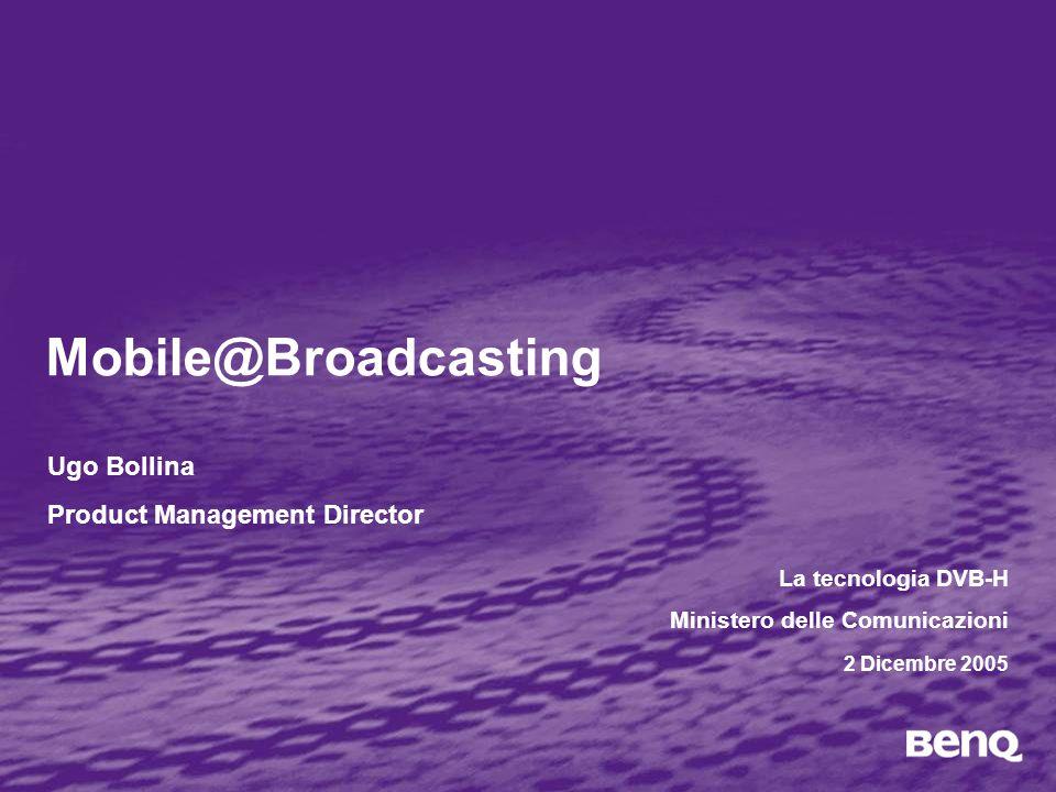 Mobile@Broadcasting La tecnologia DVB-H Ministero delle Comunicazioni 2 Dicembre 2005 Ugo Bollina Product Management Director