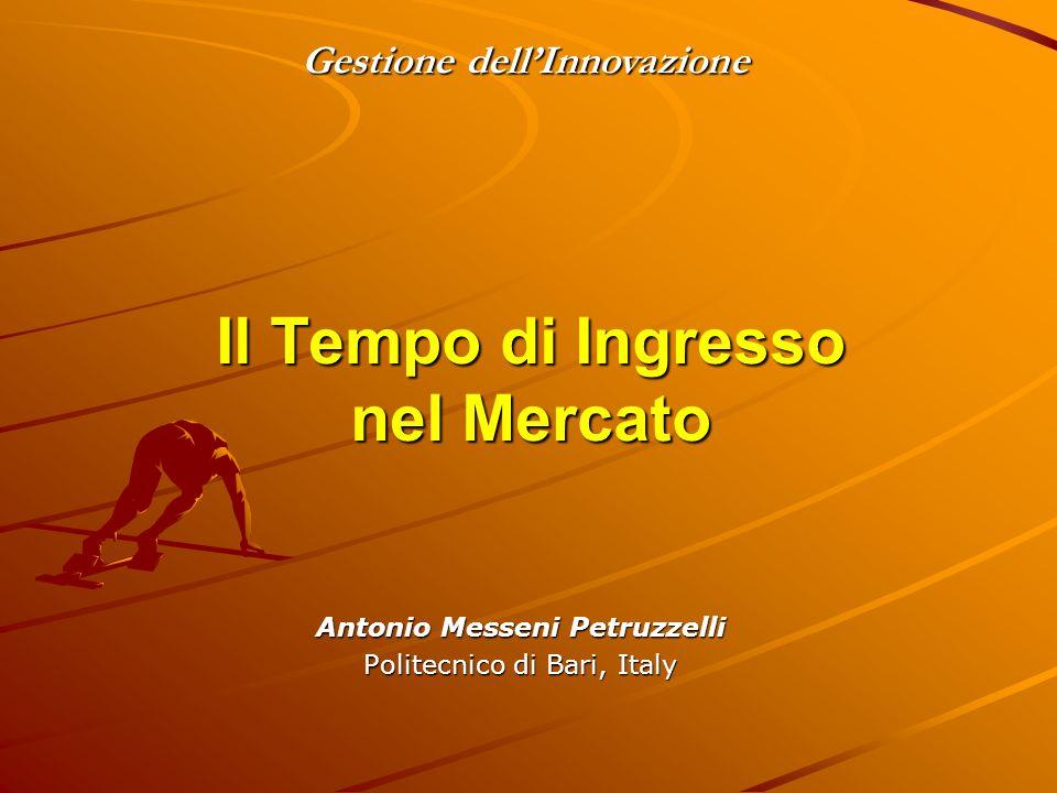 Antonio Messeni Petruzzelli Politecnico di Bari, Italy Gestione dell'Innovazione Il Tempo di Ingresso nel Mercato