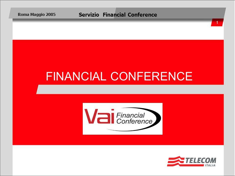 1 Roma Maggio 2005 Servizio Financial Conference FINANCIAL CONFERENCE