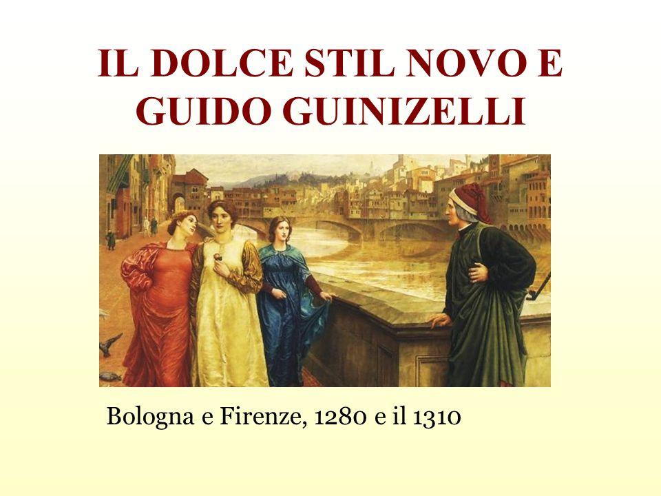 IL DOLCE STIL NOVO E GUIDO GUINIZELLI Bologna e Firenze, 1280 e il 1310