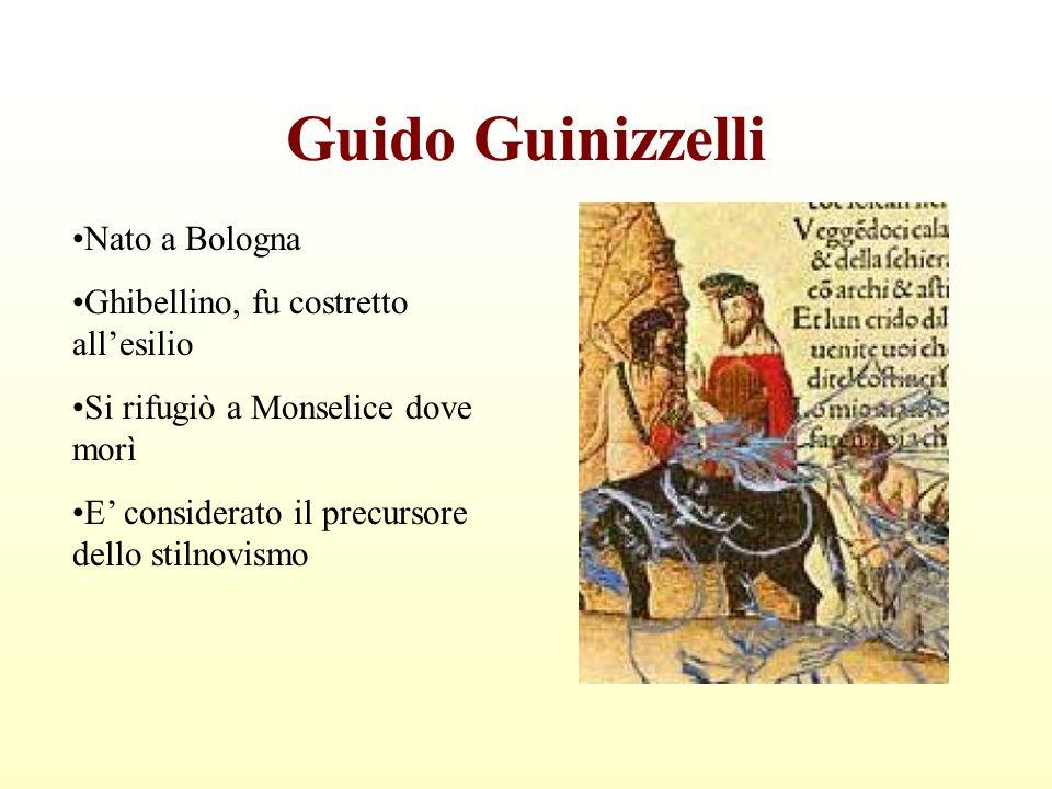 Guido Guinizzelli Nato a Bologna Ghibellino, fu costretto all'esilio Si rifugiò a Monselice dove morì E' considerato il precursore dello stilnovismo