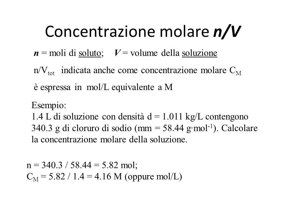 Concentrazione p/V m/V tot espressa in g/mL o kg/L Esempio: 1.4 L di soluzione con densità d = 1.011 kg/L contengono 340.3 g di cloruro di sodio. Calc