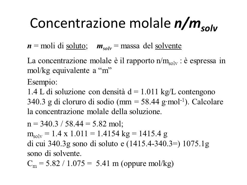 Concentrazione molare n/V n = moli di soluto; V = volume della soluzione n/V tot indicata anche come concentrazione molare C M è espressa in mol/L equivalente a M Esempio: 1.4 L di soluzione con densità d = 1.011 kg/L contengono 340.3 g di cloruro di sodio (mm = 58.44 g·mol -1 ).