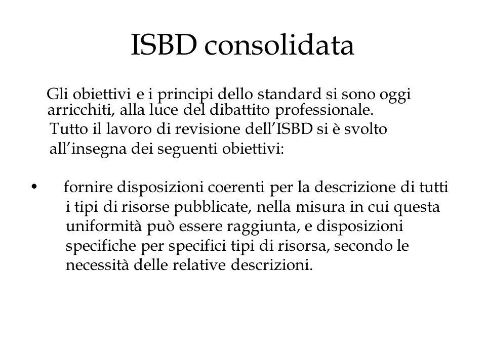 ISBD consolidata Gli obiettivi e i principi dello standard si sono oggi arricchiti, alla luce del dibattito professionale.