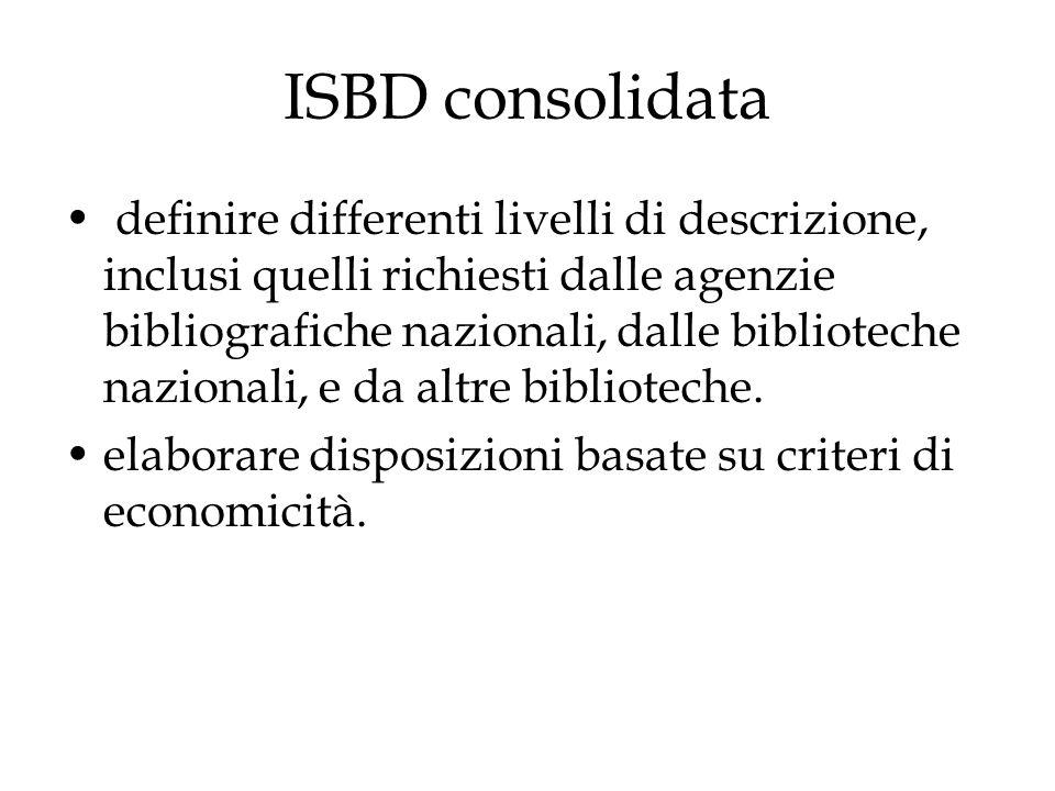 ISBD consolidata Le prescrizioni sono organizzate enunciando prima le disposizioni generali che si applicano a ogni tipo di risorsa, poi le disposizioni specifiche che aggiungono informazioni per un tipo specifico di risorsa o che rappresentano un'eccezione alla regola generale.