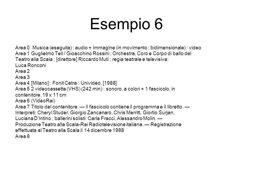 Esempio 6 Area 0 Musica (eseguita) : audio + Immagine (in movimento ; bidimensionale) : video Area 1 Guglielmo Tell / Gioacchino Rossini ; Orchestra,