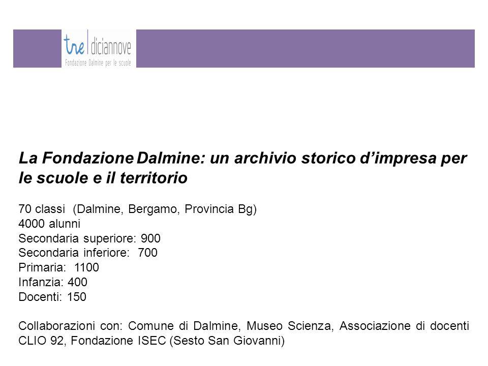La Fondazione Dalmine: un archivio storico d'impresa per le scuole e il territorio 70 classi (Dalmine, Bergamo, Provincia Bg) 4000 alunni Secondaria s