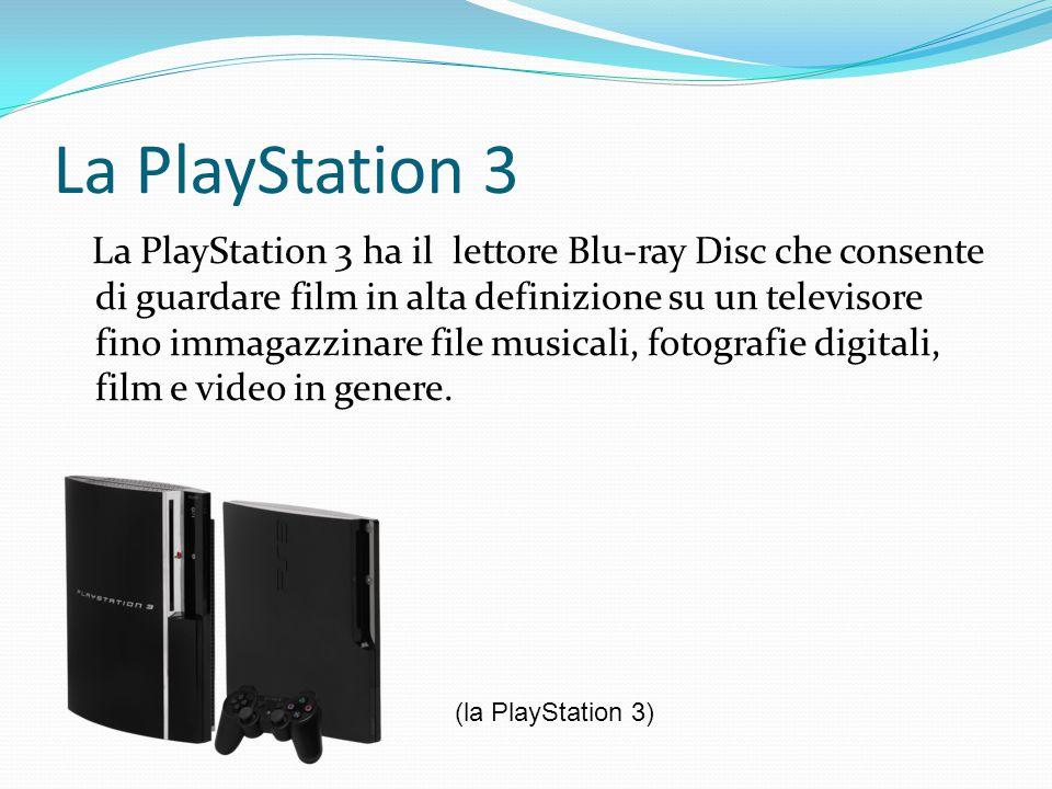 La PlayStation 3 La PlayStation 3 ha il lettore Blu-ray Disc che consente di guardare film in alta definizione su un televisore fino immagazzinare file musicali, fotografie digitali, film e video in genere.