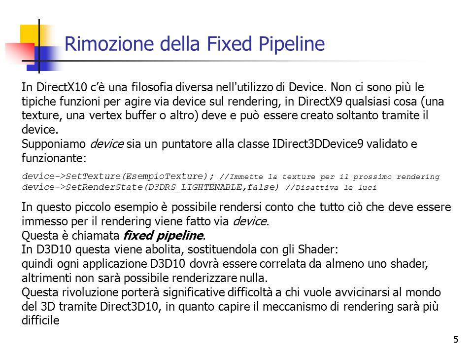 5 Rimozione della Fixed Pipeline In DirectX10 c'è una filosofia diversa nell utilizzo di Device.